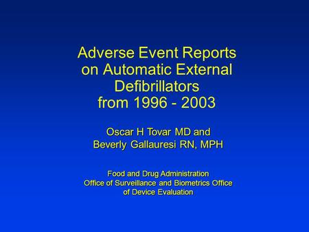 Adverse Event Reports on Automatic External Defibrillators from 1996 - 2003 Oscar H Tovar MD and Beverly Gallauresi RN, MPH Food and Drug Administration.