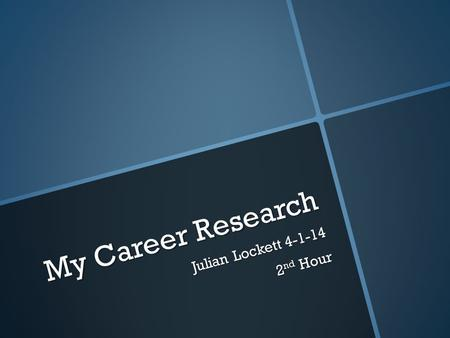 My Career Research Julian Lockett 4-1-14 2 nd Hour.