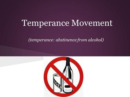 Temperance Movement (temperance: abstinence from alcohol)
