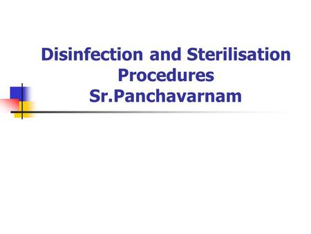 Disinfection and Sterilisation Procedures Sr.Panchavarnam.