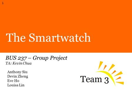 The Smartwatch BUS 237 – Group Project TA: Kevin Chua Anthony Siu