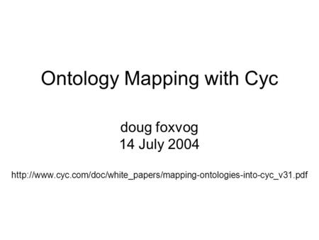 Ontology Mapping with Cyc doug foxvog 14 July 2004
