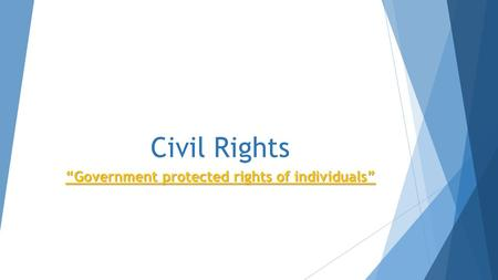 "Civil Rights ""Government protected rights of individuals"""
