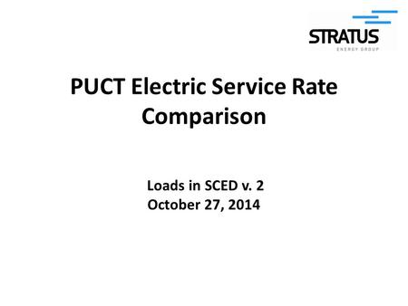 PUCT Electric Service Rate Comparison Loads in SCED v. 2 October 27, 2014.