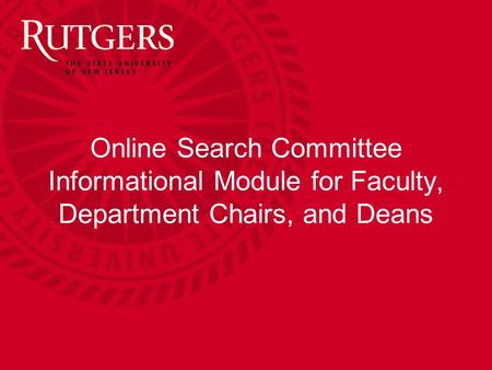 Online Search Committee Informational Module for Faculty, Department Chairs, and Deans.