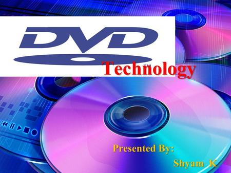 Presented By: Shyam K Technology. History of Compact Digital Media 1980: The first Compact Disk player is produced by Sony/Phillips. 1982: The first Compact.