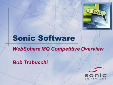 Sonic Software WebSphere MQ Competitive Overview Bob Trabucchi.