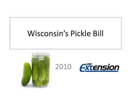 Wisconsin's Pickle Bill 2010. Selling Home-Canned Foods Wisconsin Act 101 allows a person to sell some home-canned foods without a license (under certain.