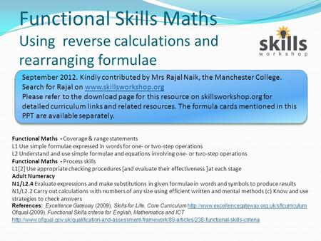 Functional Skills Maths Using reverse calculations and rearranging formulae September 2012. Kindly contributed by Mrs Rajal Naik, the Manchester College.