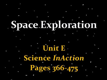 Unit E Science InAction Pages 366-475. Human understanding of both Earth and space has changed over time.