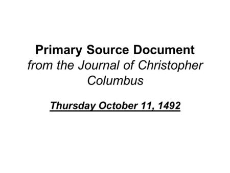 Primary Source Document from the Journal of Christopher Columbus Thursday October 11, 1492.