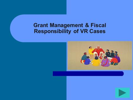 Grant Management & Fiscal Responsibility of VR Cases.