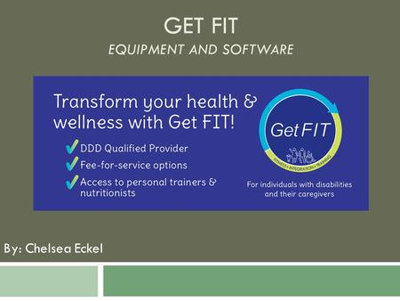 GET FIT EQUIPMENT AND SOFTWARE By: Chelsea Eckel.