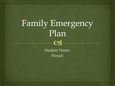 Student Name: Period:.   Students will create a PowerPoint to show how their family plan to prepare for an earthquake.  You may select a design of.