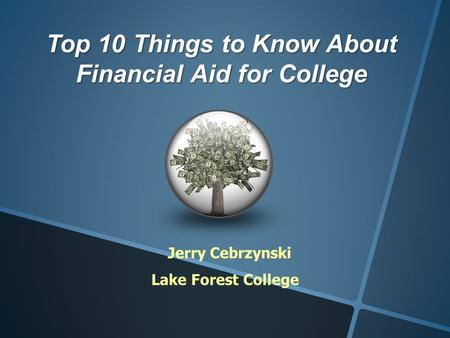 Top 10 Things to Know About Financial Aid for College Jerry Cebrzynski Lake Forest College.