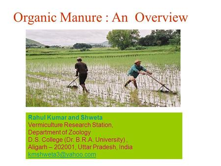 Rahul Kumar and Shweta Vermiculture Research Station, Department of Zoology D.S. College (Dr. B.R.A. University), Aligarh – 202001, Uttar Pradesh, India.