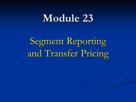 Segment Reporting and Transfer Pricing