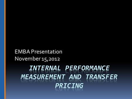 EMBA Presentation November 15,2012. Internal Performance Measurement  Responsibility Centers  Residual Income  Return on Investment  EVA.