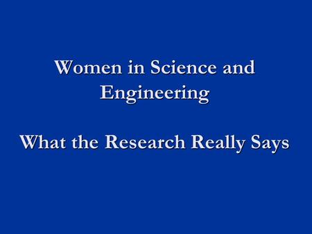 Women in Science and Engineering What the Research Really Says.