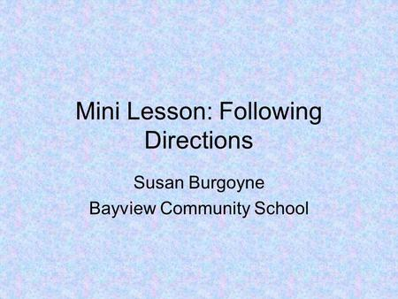Mini Lesson: Following Directions Susan Burgoyne Bayview Community School.