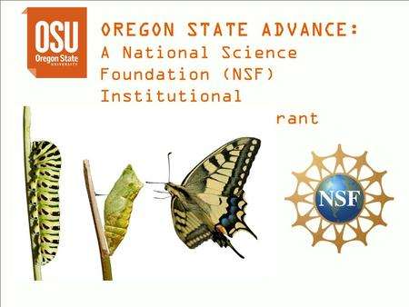 OREGON STATE ADVANCE: A National Science Foundation (NSF) Institutional Transformation Grant.