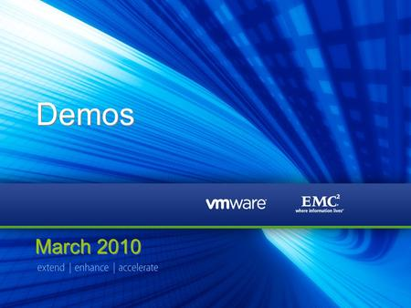 © Copyright 2010 [EMC legal name here] and [Vmware legal name here]. All Rights Reserved. Page 1 Demos March 2010.