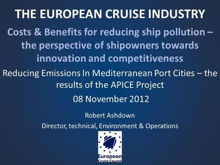 THE EUROPEAN CRUISE INDUSTRY Costs & Benefits for reducing ship pollution – the perspective of shipowners towards innovation and competitiveness Reducing.