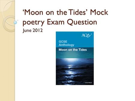 'Moon on the Tides' Mock poetry Exam Question June 2012.