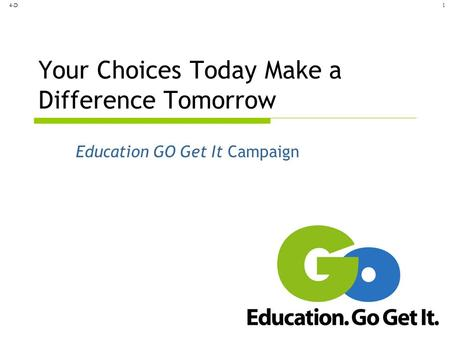 4-D1 Your Choices Today Make a Difference Tomorrow Education GO Get It Campaign.