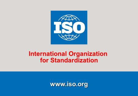 1Running title of presentation PR/mo/item ID Date www.iso.org International Organization for Standardization.