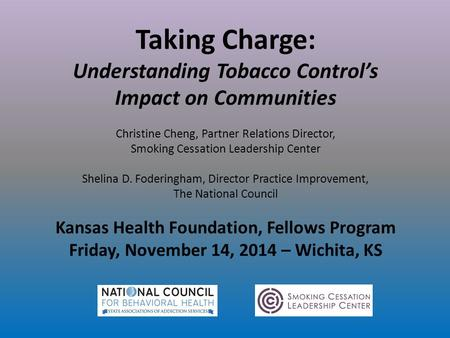 Taking Charge: Understanding Tobacco Control's Impact on Communities Christine Cheng, Partner Relations Director, Smoking Cessation Leadership Center Shelina.
