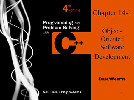 1 Chapter 14-1 Object- Oriented Software Development Dale/Weems.
