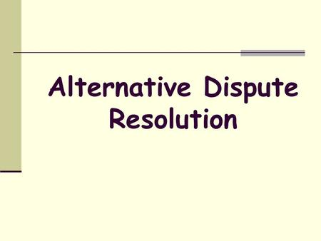 Alternative Dispute Resolution. Introduction Alternative dispute resolution is often referred to as ADR. It describes the ways that parties can settle.