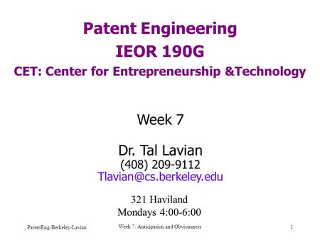 PatentEng-Berkeley-Lavian Week 7: Anticipation and Obviousness 1 Patent Engineering IEOR 190G CET: Center for Entrepreneurship &Technology Week 7 Dr. Tal.