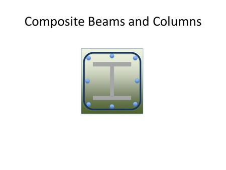 Composite Beams and Columns. General Provisions When determining load effects in members and connections of a structure with composite members consider.