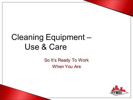 Cleaning Equipment – Use & Care So It's Ready To Work When You Are.