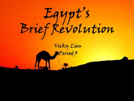 Egypt's Brief Revolution Vicky Lieu Period 3. Egypt is located in North Africa It borders the Mediterranean sea to the north Libya is to the west Sudan.