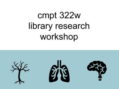 Cmpt 322w library research workshop. { checking in } Have you had an SFU Library research session before? (A) Yes (B) No (C) Don't remember.