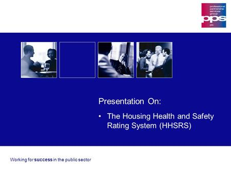 1 Enter title here Working for success in the public sector The Housing Health and Safety Rating System (HHSRS) Presentation On: