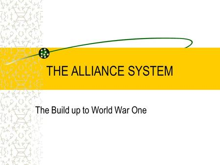THE ALLIANCE SYSTEM The Build up to World War One.