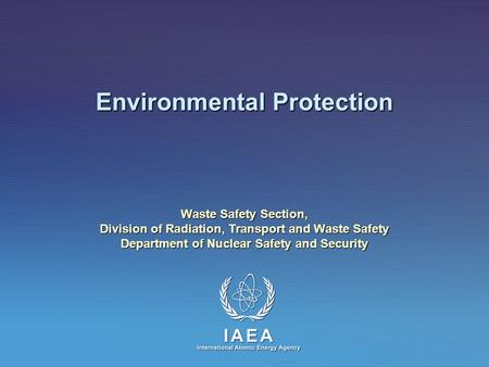 Environmental Protection Waste Safety Section, Division of Radiation, Transport and Waste Safety Department of Nuclear Safety and Security.