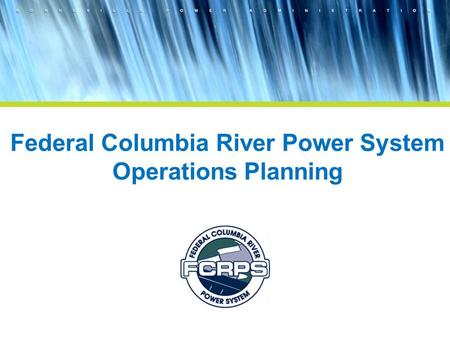 Federal Columbia River Power System Operations Planning.