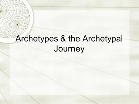 Archetypes & the Archetypal Journey. Definition  Original models, images, characters, or patterns that recur throughout literature consistently enough.