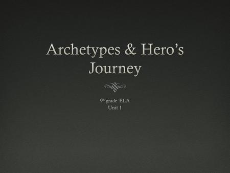 Where did it come from?  Carl Jung and Joseph Campbell developed the idea of the archetype  Archetype: A recurring pattern of images, situations, or.