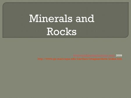 2009  Minerals and Rocks.