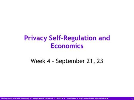 Privacy Policy, Law and Technology Carnegie Mellon University Fall 2004 Lorrie Cranor  1 Privacy Self-Regulation.