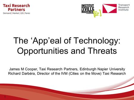 The 'App'eal of Technology: Opportunities and Threats James M Cooper, Taxi Research Partners, Edinburgh Napier University Richard Darbéra, Director of.