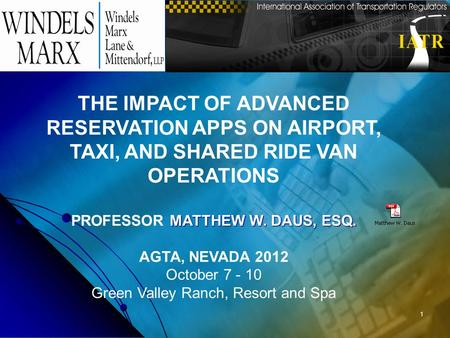 1 THE IMPACT OF ADVANCED RESERVATION APPS ON AIRPORT, TAXI, AND SHARED RIDE VAN OPERATIONS MATTHEW W. DAUS, ESQ. PROFESSOR MATTHEW W. DAUS, ESQ. AGTA,