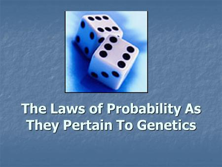The Laws of Probability As They Pertain To Genetics.