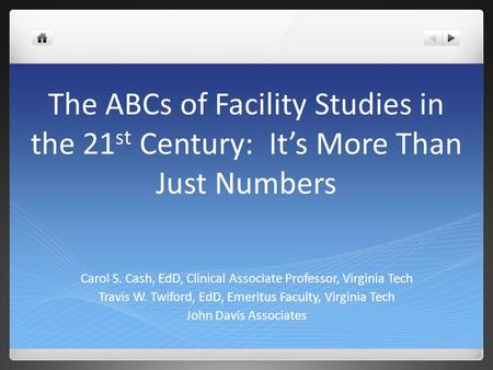 The ABCs of Facility Studies in the 21 st Century: It's More Than Just Numbers Carol S. Cash, EdD, Clinical Associate Professor, Virginia Tech Travis W.
